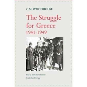 The Struggle for Greece 19411949 by Woodhouse & C. M.