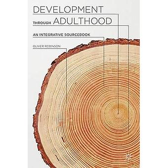 Development Through Adulthood - An Integrative Sourcebook by Oliver Ro