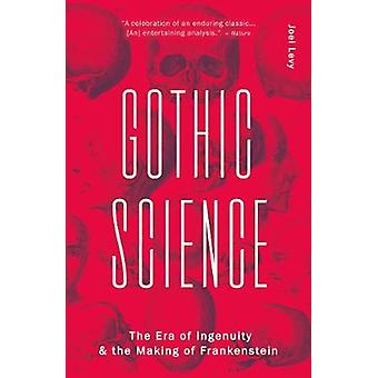 Gothic Science - The Era of Ingenuity and the Making of Frankenstein b