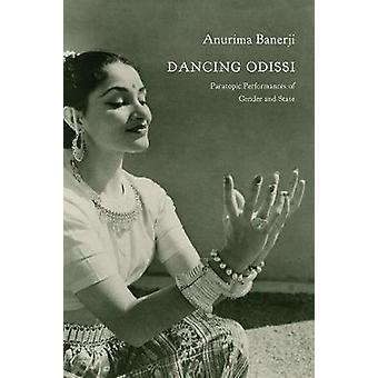 Dancing Odissi - Paratopic Performances of Gender and State by Anurima