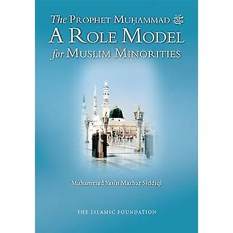 The Prophet Muhammad (peace be Upon Him) a Role Model for Muslim Mino