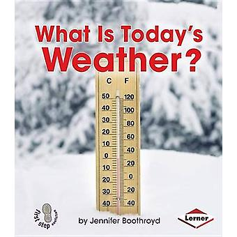What Is Todays Weather by Jennifer Boothroyd - 9781467745000 Book