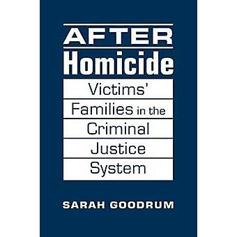 After Homicide - Victims' Families in the Criminal Justice System by S