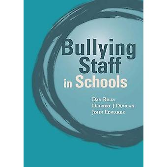Bullying of Staff in Schools by Dan Riley - Deirdre J. Duncan - John