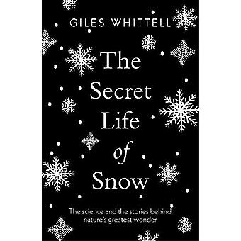 The Secret Life of Snow - The science and the stories behind nature's