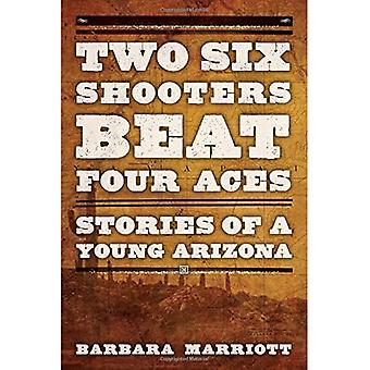 Two Six Shooters Beat Four Aces: Stories of a Young Arizona