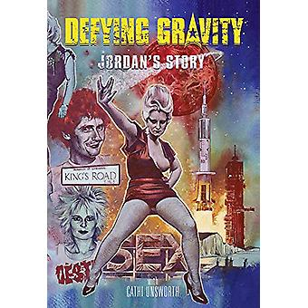 Defying Gravity - Jordan's Story by Cathi Unsworth - 9781785588365 Book