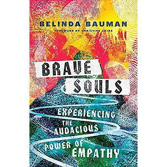 Brave Souls - Experiencing the Audacious Power of Empathy by Belinda B