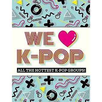 We Love K-Pop - All the hottest K-Pop groups! by Mortimer Children's B