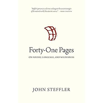 Forty-One Pages - On Poetry - Language - and Wilderness by John Steffl