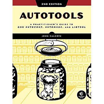Autotools - 2nd Edition - A Practitioner's Guide to GNU Autoconf - Aut