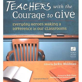 Teachers with the Courage to Give - Everyday Heroes Making a Differenc