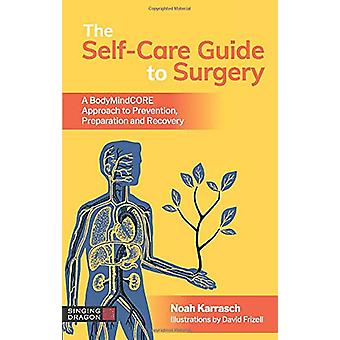 The Self-Care Guide to Surgery - A Bodymindcore Approach to Prevention