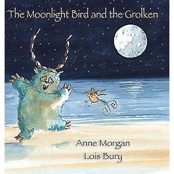 The Midnight Bird and the Grolken by Anne Morgan - 9781925231137 Book
