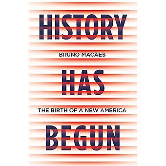 History Has Begun - The Birth of a New America by Bruno Macaes - 97817