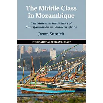 The Middle Class in Mozambique  The State and the Politics of Transformation in Southern Africa by Jason Sumich