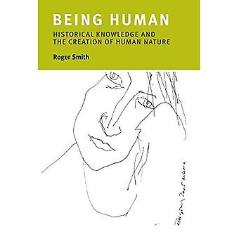 Being Human: Historical Knowledge and the Creation of Human Nature