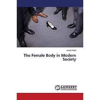The Female Body in Modern Society by Pepin Laure - 9783659773334 Book