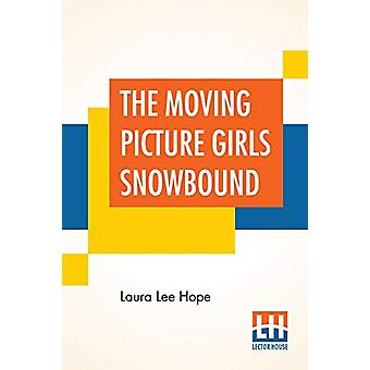 The Moving Picture Girls Snowbound - Or The Proof On The Film by Laura