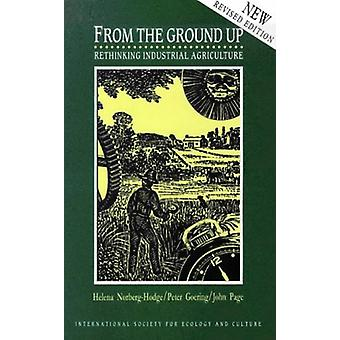 From the Ground Up - Rethinking Industrial Agriculture by Helena Norbe