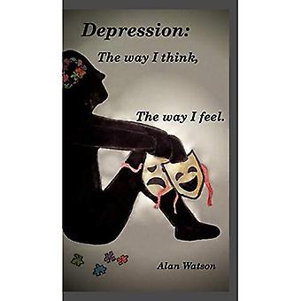 Depression: Den måde, jeg tænker, den måde, jeg føler.