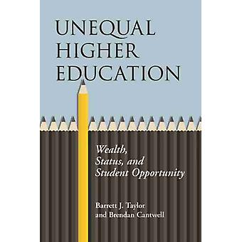 Unequal Higher Education  Wealth Status and Student Opportunity by Barrett J Taylor & Brendan Cantwell
