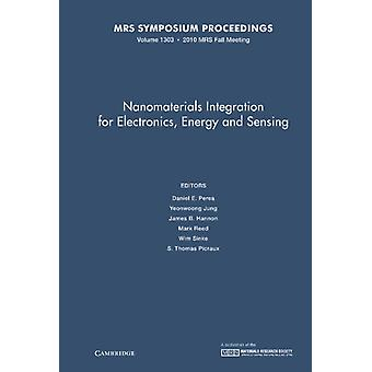 Nanomaterials Integration for Electronics Energy and Sensing Volume 1303 by Edited by Daniel E Perea & Edited by Yeonwoong Jung & Edited by James B Hannon & Edited by Mark Reed & Edited by Wim Sinke & Edited by S Thomas Picraux