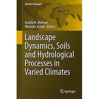 Landschapsdynamiek Bodems en Hydrologische Processen in gevarieerde klimaten door Edited by Assefa M Melesse & Edited by Wossenu Abtew