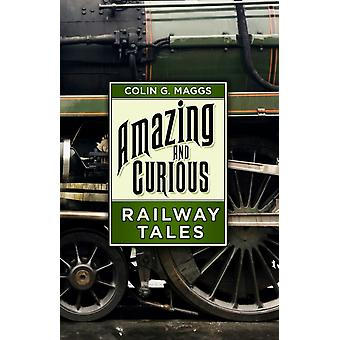 Amazing and Curious Railway Tales by Colin G. Maggs