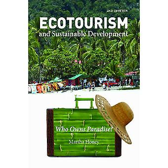 Ecotourism and Sustainable Development Second Edition by Martha Honey
