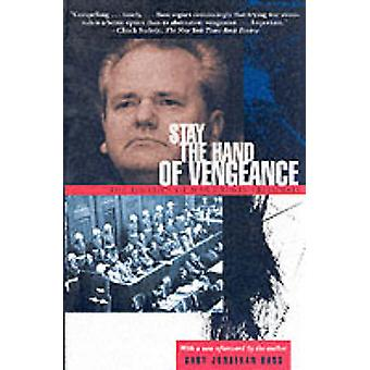 Stay the Hand of Vengeance - The Politics of War Crimes Tribunals (Rev