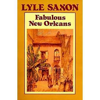 Fabulous New Orleans by Lyle Saxon - 9780882897066 Book