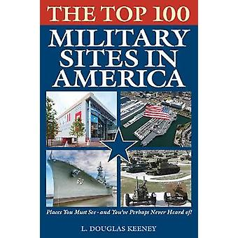 The Top 100 Military Sites in America by L. Douglas Keeney - 97814930