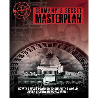 Germany's Secret Masterplan - How the Nazis Planned to Shape the World