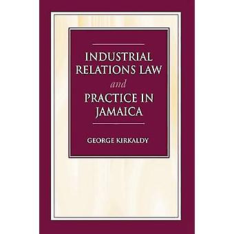 Industrial Relations Law and Practice in Jamaica by George Kirkaldy -