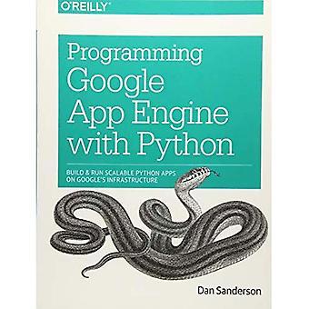 Programmering Google App Engine med Python: bygga och köra skalbara Python Apps på Googles infrastruktur
