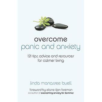 Surmonter la panique et l'anxiété: 121 conseils, conseils et ressources pour une vie plus calme