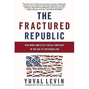 De gebroken Republiek (herziene uitgave): Amerika's Sociaal Contract vernieuwing in het tijdperk van individualisme