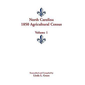 North Carolina 1850 Landwirtschaftszählung Band 1 von Green & Linda L.