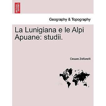 La Lunigiana le a e Alpi Apuane studii. da Zolfanelli & Cesare