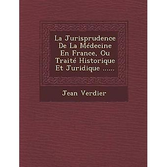 La Jurisprudence De La Mdecine nl Frankrijk Ou Trait Historique Et Juridique... door Verdier & Jean