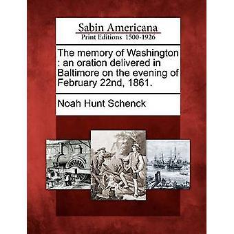 La memoria di Washington un'orazione consegnato a Baltimora la sera del 22 febbraio 1861. di Schenck & Noah Hunt