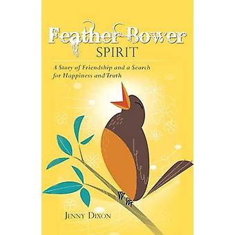 Piuma Bower spirito A storia di amicizia e di una ricerca di felicità e verità da Dixon & Jenny
