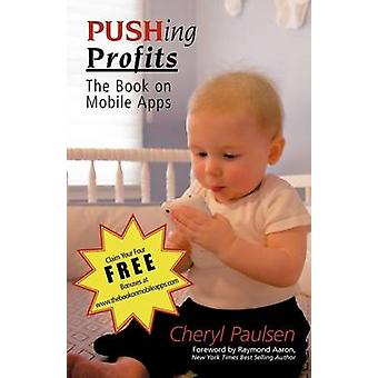 Pushing Profits The Book on Mobile Apps by Paulsen & Cheryl