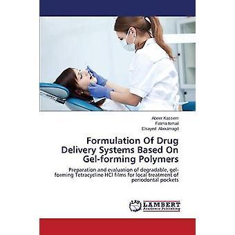Formulation Of Drug Delivery Systems Based On Gelforming Polymers by Kassem Abeer