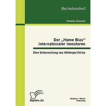Der Home Bias internationaler Investoren Eine Untersuchung von Aktienportfolios by Grimnitz & Stefanie