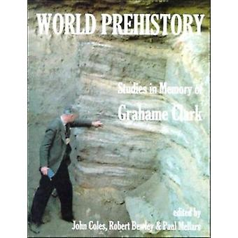 World Prehistory - Studies in Memory of Grahame Clark by John Coles -