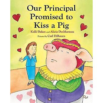 Our Principal Promised to Kiss a Pig by Kalli Dakos - 9780807566350 B