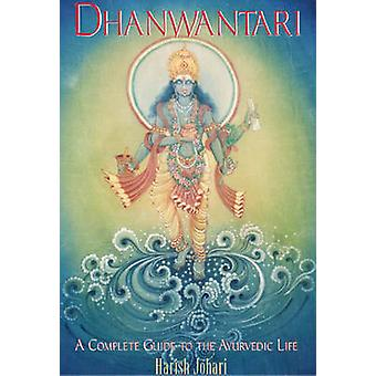 Dhanwantari - A Complete Guide to the Ayurvedic Life by Harish Johari