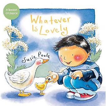 Whatever Is Lovely by Susie Poole - 9781462745234 Book